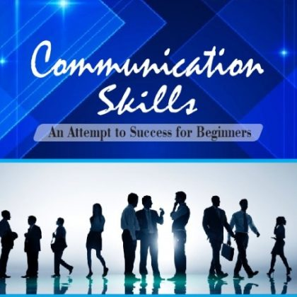 Communication Skills  : An Attempt to Success for Beginners